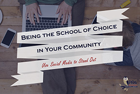 Being the School of Choice in Your Community: Use school social media to stand out