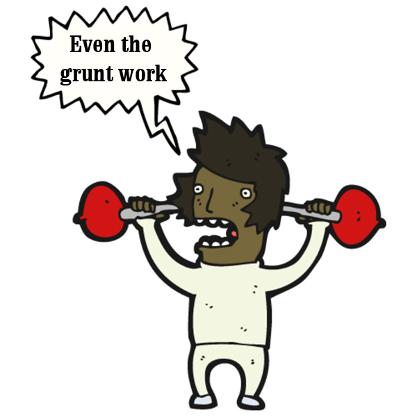 Get help with the grunt work, too.