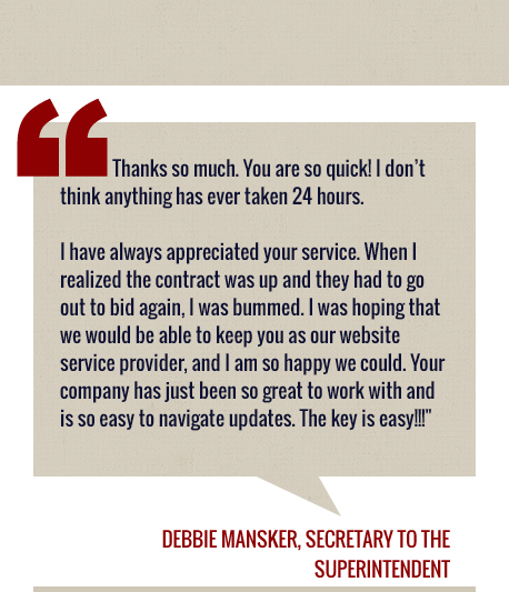 Customer Debbie Mansker testimonial: Your company has just been so great to work with and it is so easy to navigate updates. The key is easy!