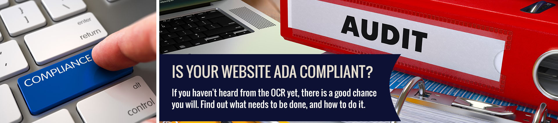 Is your website ADA compliant? If you haven't heard from OCR yet, there is a good chance you will. Find out what needs to be done, and how to do it.