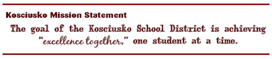 Kosciusko Mission Statement. The goal of the Kosciusko School District is achieving excellence together one student at a time.