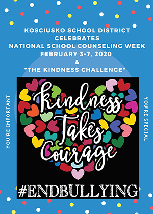 Kosciusko School District celebrates National School Counseling Week. February 2-7, 2020 and The Kindness Challenge. You're Important. You're Special. Kindness Takes Courage. End Bullying.