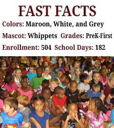 Fast Facts - Colors: Maroon, White, and Grey, Mascot: Whippets,  Grades: PreK-First,  Enrollment: 504,  School Days: 182