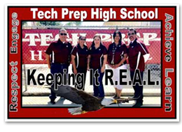 Tech Prep High School - Keeping it R.E.A.L. - Respect, Engage, Achieve, Learn