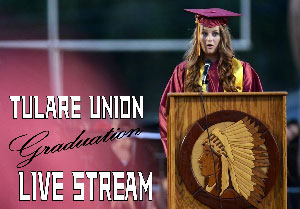 Tulare Union Graduation Live Stream