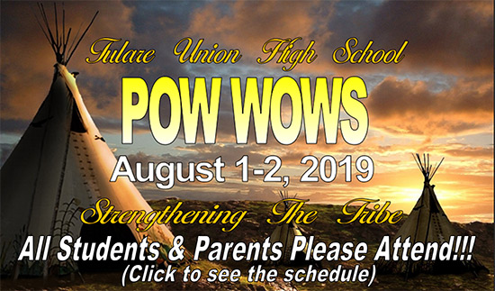 Tulare Union High School Pow Wows. August 1-2, 2019. Strengthening The Tribe. All Students and Parents Please Attend! (Click to see the schedule)