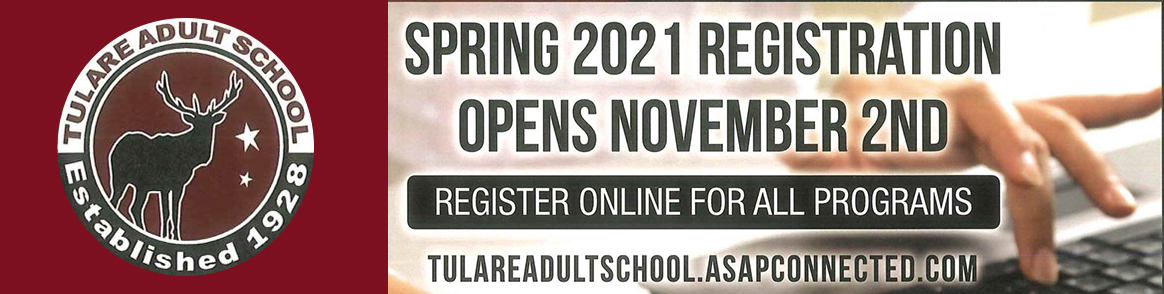 Spring 2021 Registration Opens November 2. Register online for all programs at tulareadultschool.asapconnected.com