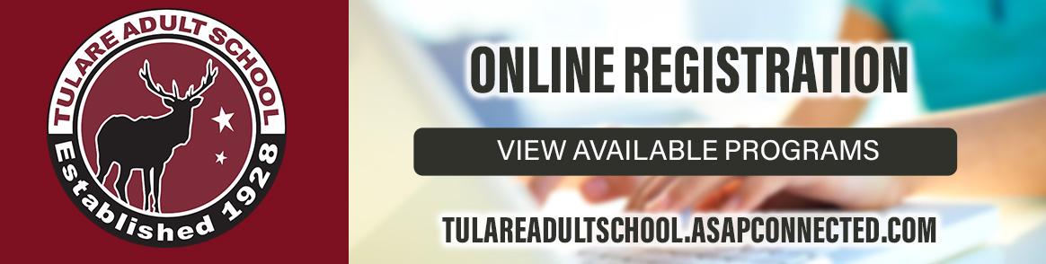 Spring 2022 online enrollment information. Register online for all programs at tulareadultschool.asapconnected.com