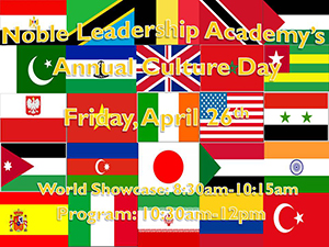 Noble Leadership Academy's Annual Culture Day - Friday, April 26 - World Showcase: 8:30-10:15 a.m. - Program: 10:30 a.m.-12:00 p.m.