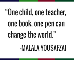 One child, one teacher, one book, one pen can change the world. -Malala Yousafzai