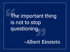 The important thing is not to stop questioning. Albert Einstein.