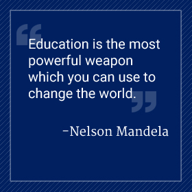 Education is the most powerful weapon which you can use to change the world. Nelson Mandela.