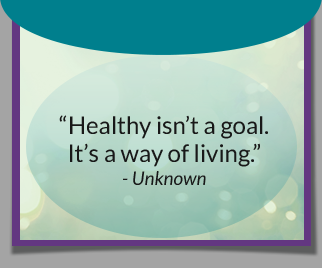 Healthy is not a goal. It is a way of living. -Unknown