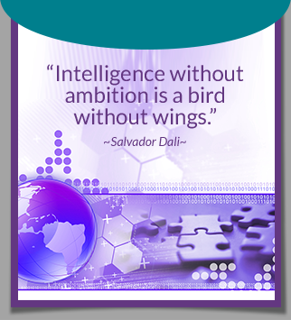 Intelligence without ambition is a bird without wings. -Salvador Dali
