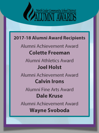 2017-18 Alumni Award Recipients: Alumni Achievement Award Colette Freeman Alumni Athletics Award Joel Holst Alumni Achievement Award Calvin Irons Alumni Fine Arts Award Dale Kruse Alumni Achievement Award Wayne Svoboda