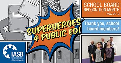 Iowa Association of School Boards. Superheroes 4 Public Ed! School board recognition month. May 2019. Thank you, school board members!