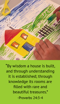 By wisdom a house is built, and through understanding it is established; through knowledge its rooms are filled with rare and beautiful treasures. -Proverbs 24:3-4