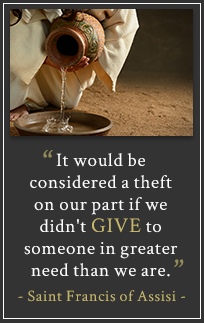 It would be considered a theft on our part if we didn't give to someone in a greater need than we are.- Saint Francis of Assisi