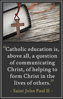 Catholic education is, above all, a question of communicating Christ. of helping to form Christ in the lives of others. St. John Paul