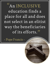 An inclusive education finds a place for all and does not select in an elitist way the beneficiaries of its efforts. - Pope Francis