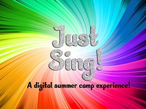 Just Sing! A Digital Summer Camp Experience