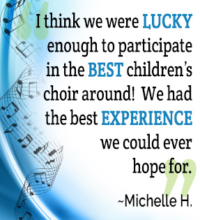 I think we were lucky enough to participate in the best children's choir around! We had the best experience we could ever hope for. - Michelle Hoel