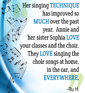 Her singing technique has improved so much over the past year. Annie and her sister Sophia love your classes and the choir. They love singing the choir songs at home, in the car, and everywhere. - Ru Han