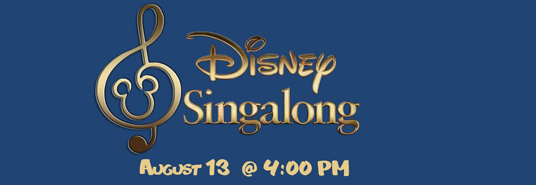 Disney Singalong August 13th at 4 pm