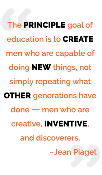 The principle goal of education is to create men who are capable of doing new things, not simply repeating what other generations have done - men who are creative, inventive, and discoverers. - Jean Piaget