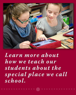 Learn more about how we teach our students about the special place we call school.