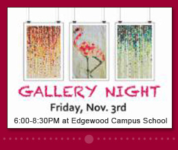 Gallery Night Friday, November 3rd. 6:00-8:30PM at Edgewood Campus School