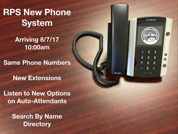 RPS New Phone System Arriving 8/7/17 10:00am Same phone numbers, new extensions, Listen to new options on auto-attendants, search by name directory