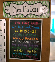 Mrs. DaLan. In this classroom... we do thank yous, we do respect, we do mistakes, we do praise, we do our best, we do I'm sorrys, we do friendships, we do laughter, we do learning, we are family.