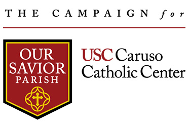 The Campaign for USC Caruso Catholic Center. Our Savior Parish.