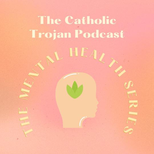 The Catholic Trojan Podcast - The Mental Health Series