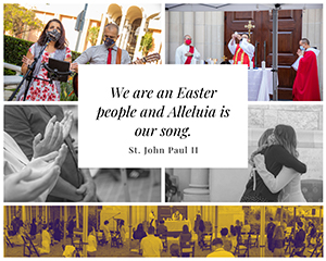 We are an Easter People and Alleluia is our song. St. John Paul II