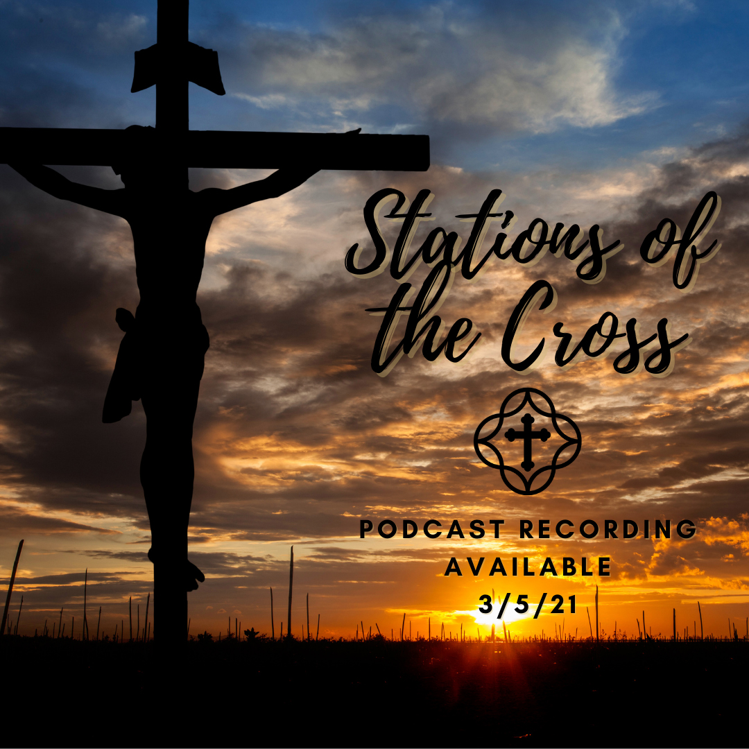 Stations of the Cross Podcast Recording Available March 5, 2021