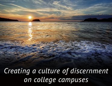Creating a culture of discernment on college campuses