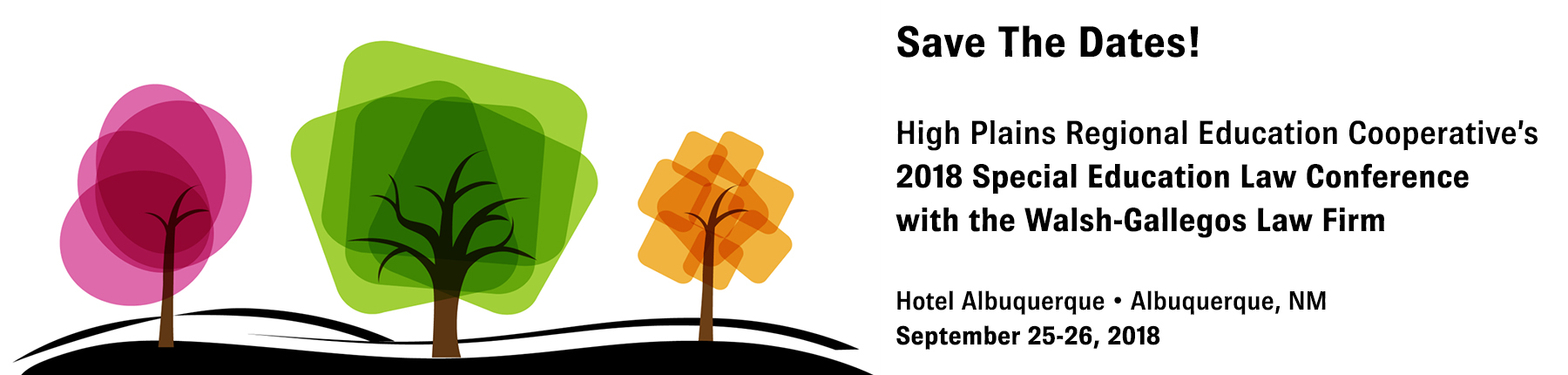 Save the dates high plains regional education cooperatives 2018 special education law conference with the walsh gallegos law firm hotel albuquerque albuquerque new mexico september twenty fifth to twenty sixth twenty eighteen