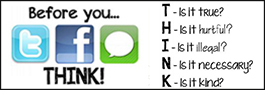 Before you use social media, think! T - is it true? H - is it hurtful? I - is it illegal? N - is it necessary? K - is it kind?