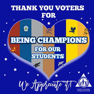 Thank You Voters for Being Champions for our Students  We appreciate it!  Littleton Elementary School District - Leaders in Learning, Caring, and Growing