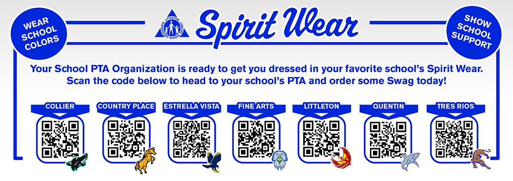 Wear your School Colors, show school support. Spirit Wear Your school PTA organization is ready to get you dressed in your favorite school's Spirit Wear. Scan the code below to head to your school's PTA and order some Swag today! Collier, Country Place, Estrella Vista, Fine Arts, Littleton, Quentin, Tres Rios