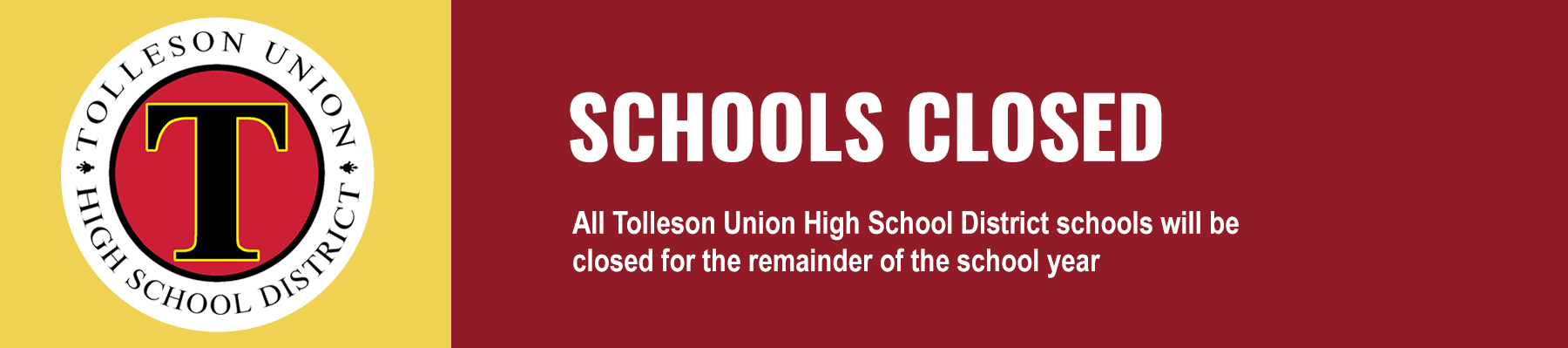 Schools Closed. All Tolleson Union High School district schools will be closed for the remainder of the school year