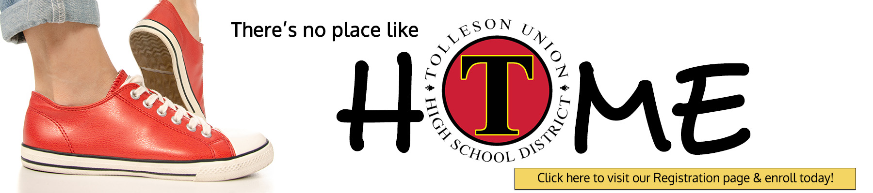 There's no place like home. Tolleson Union High School District - Click here to visit our Registration page and enroll today!