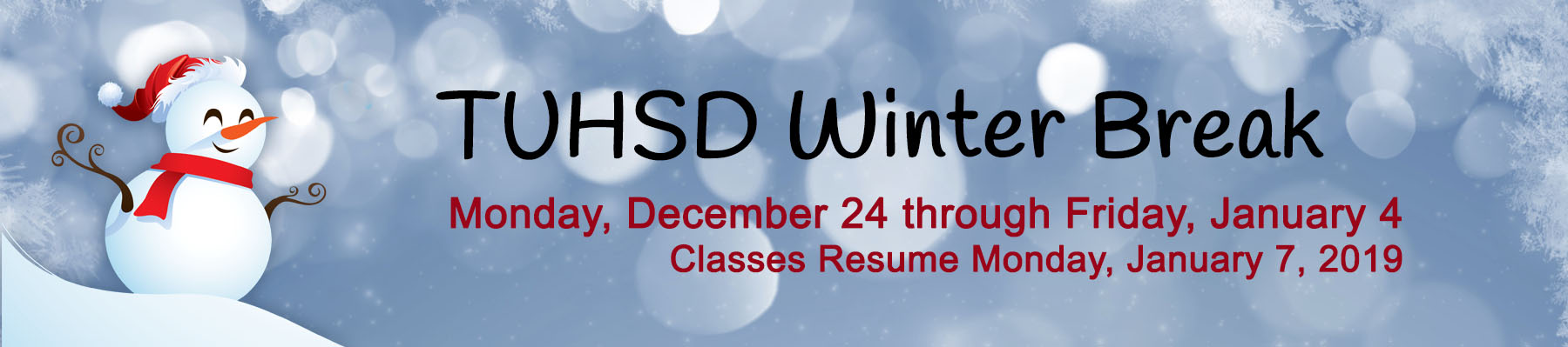 TUSHD Winter Break Monday, December 24 through Friday, January 4 - Classes Resume Monday, January 7, 2019