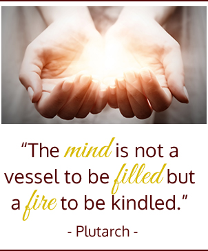 The mind is not a vessel to be filled but a fire to be kindled. Plutarch