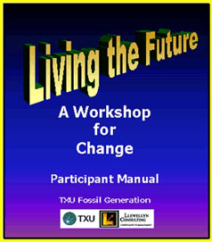 Living the Future. A Workshop for Change. Participant Manual. TXU Fossil Generation.
