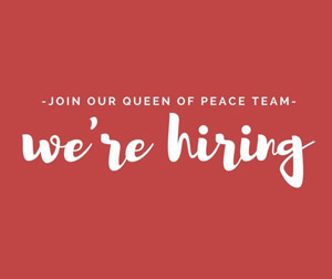 Join Our Queen of Peace team. We are hiring.