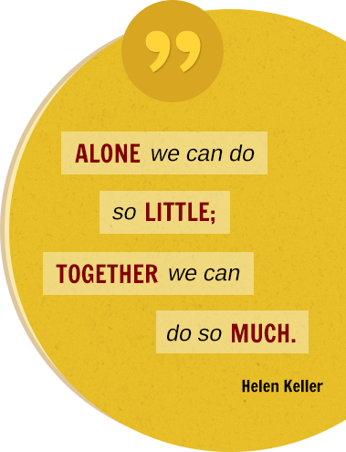 Alone we can do so little; together we can do so much. Helen Keller