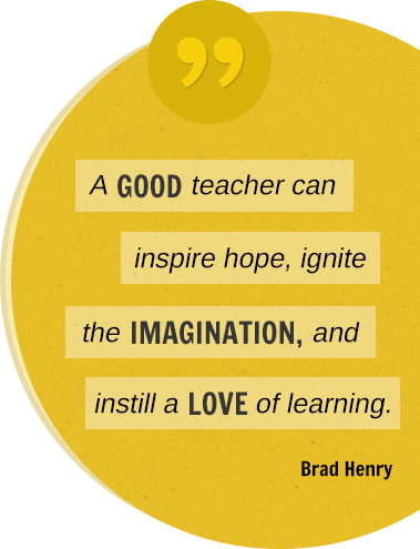 A good teacher can inspire hope, ignite the imagination, and instill a love of learning. Brad Henry.